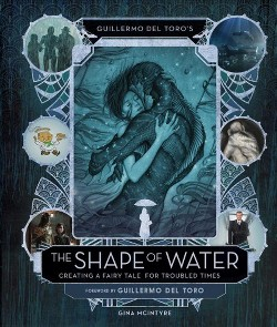 Guillermo Del Toro's the Shape of Water : Creating a Fairy Tale for Troubled Times (Deluxe) (Hardcover)