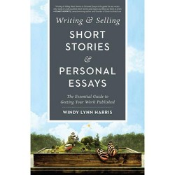 Writing & Selling Short Stories & Personal Essays : The Essential Guide to Getting Your Work Published