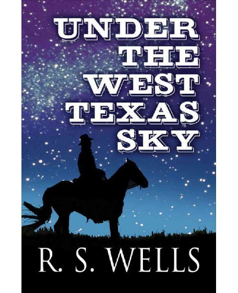 Under the West Texas Sky (Paperback) (R. S. Wells) - image 1 of 1
