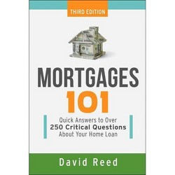 Mortgages 101 : Quick Answers to over 250 Critical Questions About Your Home Loan (Paperback) (David