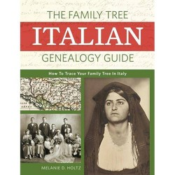 Family Tree Italian Genealogy Guide : How to Trace Your Family Tree in Italy - by Melanie D. Holtz