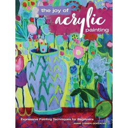 Joy of Acrylic Painting : Expressive Painting Techniques for Beginners (Paperback) (Annie O'brien