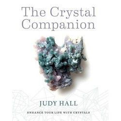 Crystal Companion : How to Enhance Your Life With Crystals -  by Judy Hall (Paperback)