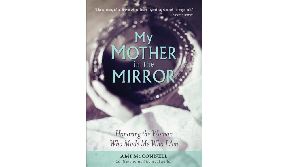 My Mother in the Mirror : Honoring the Woman Who Made Me Who I Am (Hardcover)