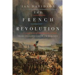 French Revolution : From Enlightenment to Tyranny (Reprint) (Paperback) (Ian Davidson)