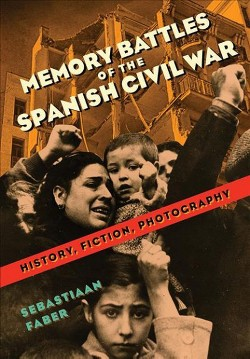 Memory Battles of the Spanish Civil War : History, Fiction, Photography -  (Hardcover)