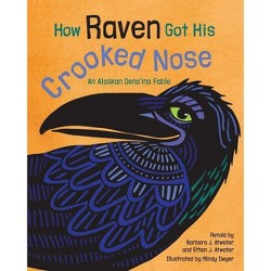 How Raven Got His Crooked Nose : An Alaskan Dena'ina Fable -  (Hardcover)