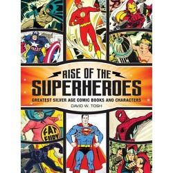Rise of the Superheroes : Greatest Silver Age Comic Books and Characters -  by David W. Tosh (Hardcover)