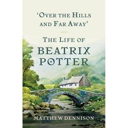 Over the Hills and Far Away : The Life of Beatrix Potter -  Reprint by Matthew Dennison (Paperback)
