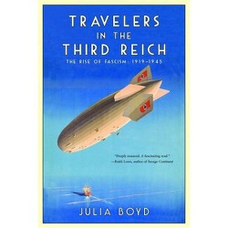 Travelers in the Third Reich : The Rise of Fascism: 1919-1945 -  by Julia Boyd (Hardcover)