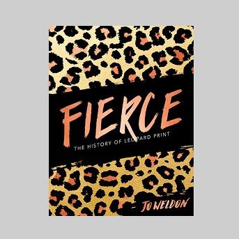 Fierce : The History of Leopard Print -  by Jo Weldon (Hardcover)