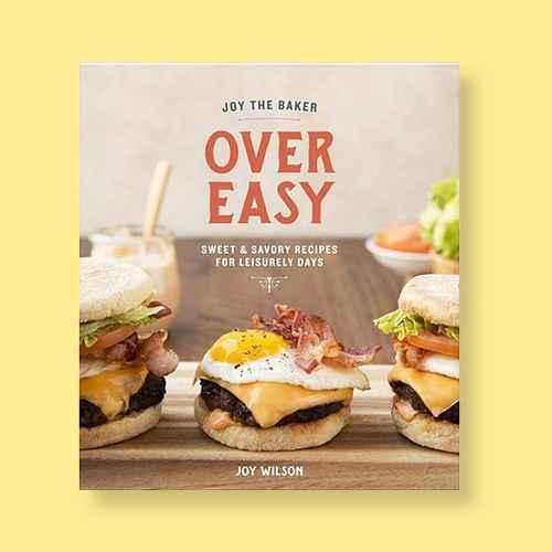 Joy the Baker Over Easy - by  Joy Wilson (Hardcover)