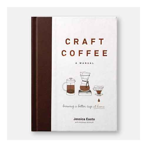 Craft Coffee: A Manual - by  Jessica Easto (Hardcover), The Art and Craft of Coffee - by  Kevin Sinnott (Paperback), The New Rules of Coffee - by  Jordan Michelman & Zachary Carlsen (Hardcover)