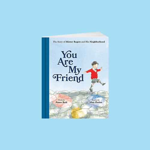 You Are My Friend : The Story of Mister Rogers and His Neighborhood - by Aimee Reid (School And Library)