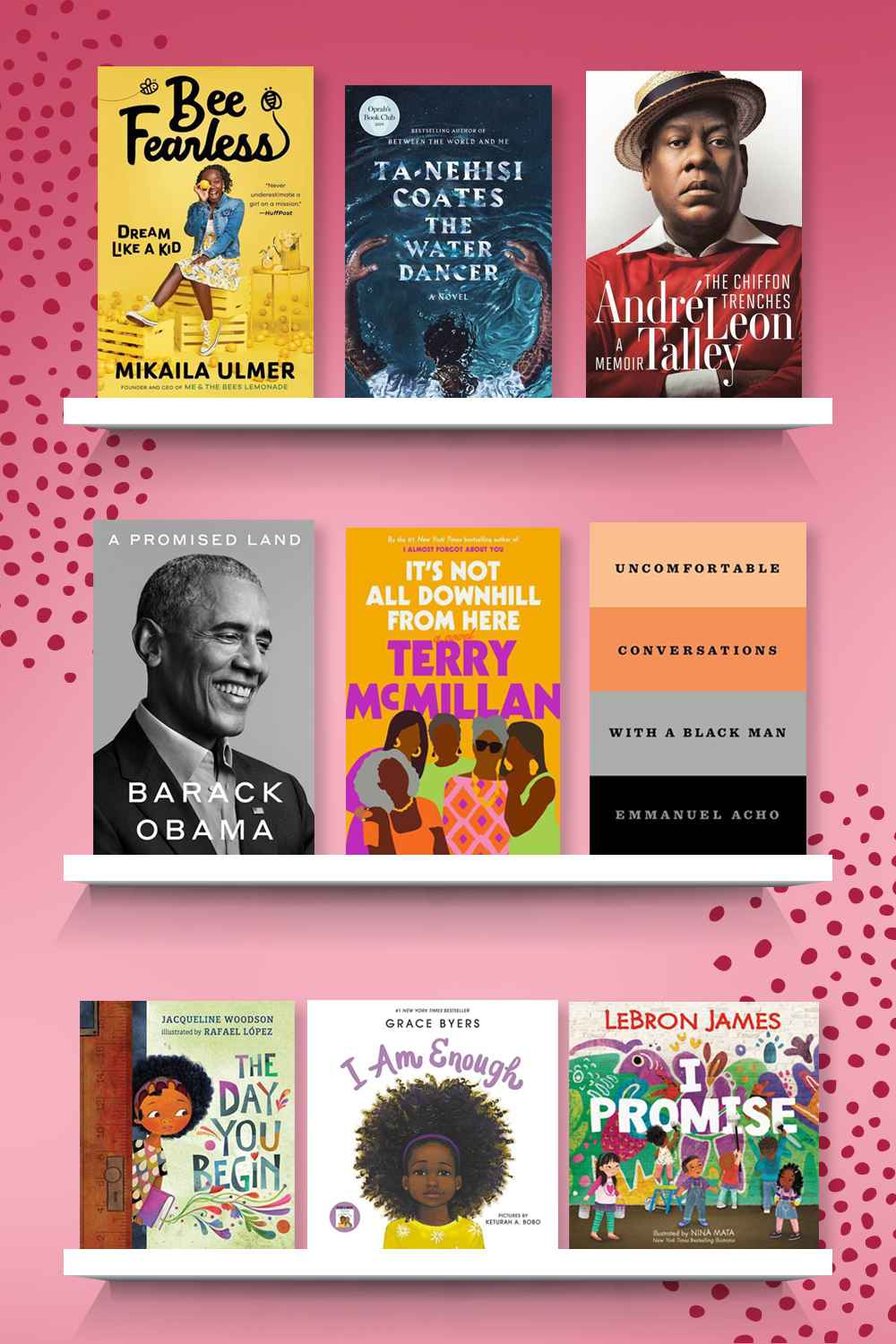 Bee Fearless: Dream Like a Kid - by  Mikaila Ulmer (Hardcover), The Water Dancer - by Ta-Nehisi Coates (Hardcover), The Chiffon Trenches - by  André Leon Talley (Hardcover), A Promised Land - by Barack Obama (Hardcover), It's Not All Downhill from Here - by Terry McMillan (Hardcover), Uncomfortable Conversations With a Black Man - by Emmanuel Acho (Hardcover), Day You Begin - by Jacqueline Woodson (School And Library) (Hardcover), I Am Enough - by Grace Byers (Hardcover), I Promise - by Lebron James (Hardcover)