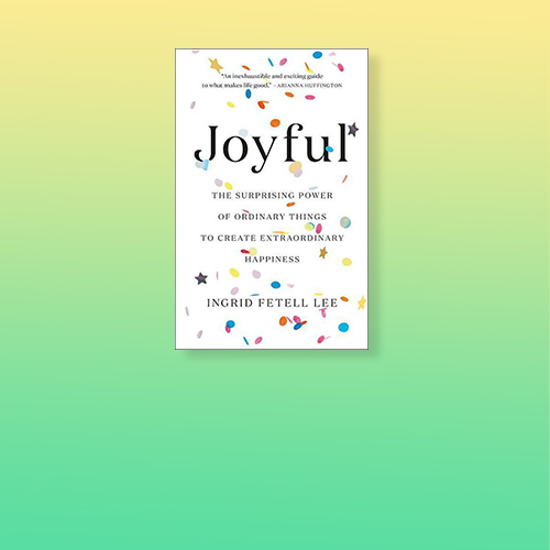 Joyful : The Surprising Power of Ordinary Things to Create Extraordinary Happiness -  (Hardcover)