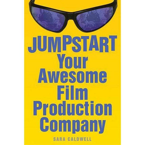 Jumpstart Your Awesome Film Production Company - by  Sara Caldwell (Paperback) - image 1 of 1