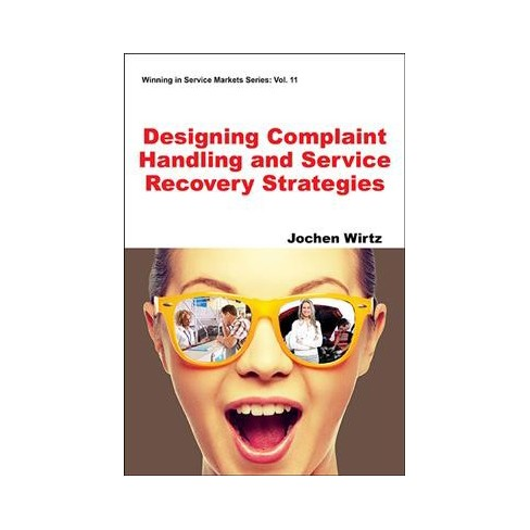 Designing Complaint Handling and Service Recovery Strategies - by Jochen  Wirtz (Paperback)