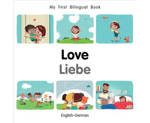 Love / Liebe -  (My First Bilingual Book) by Patricia Billings & Fatih Erdogan (Hardcover) - image 1 of 1