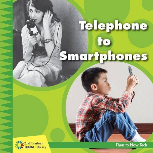 Telephone to Smartphones - (21st Century Junior Library: Then to Now Tech) by  Jennifer Colby - image 1 of 1