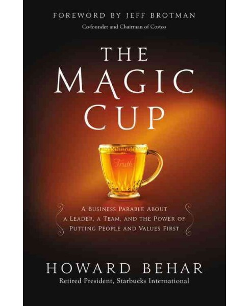 Magic Cup : A Business Parable About a Leader, a Team, and the Power of Putting People and Values First - image 1 of 1