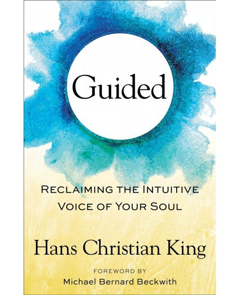Guided : Reclaiming the Intuitive Voice of Your Soul (Hardcover) (Hans King) - image 1 of 1