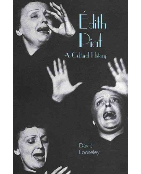 Édith Piaf : A Cultural History (Hardcover) (David Looseley) - image 1 of 1