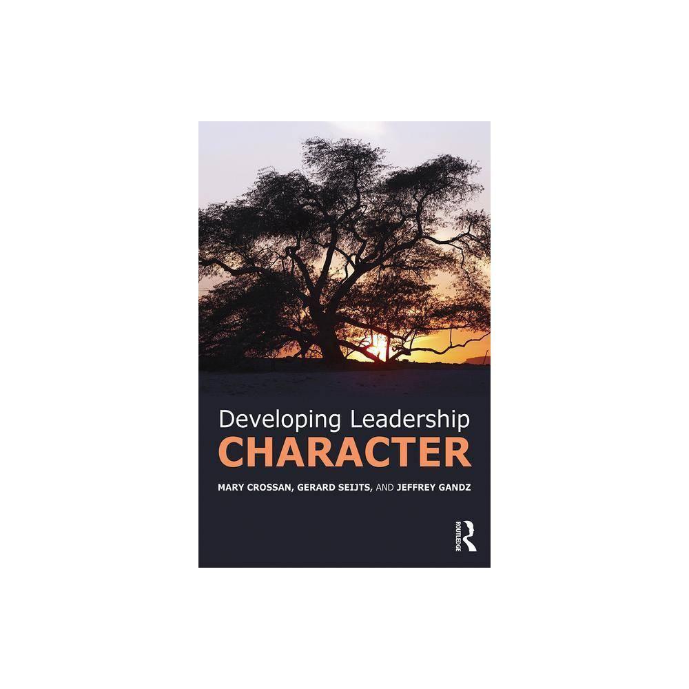 Developing Leadership Character By Mary Crossan Gerard Seijts Jeffrey Gandz Paperback