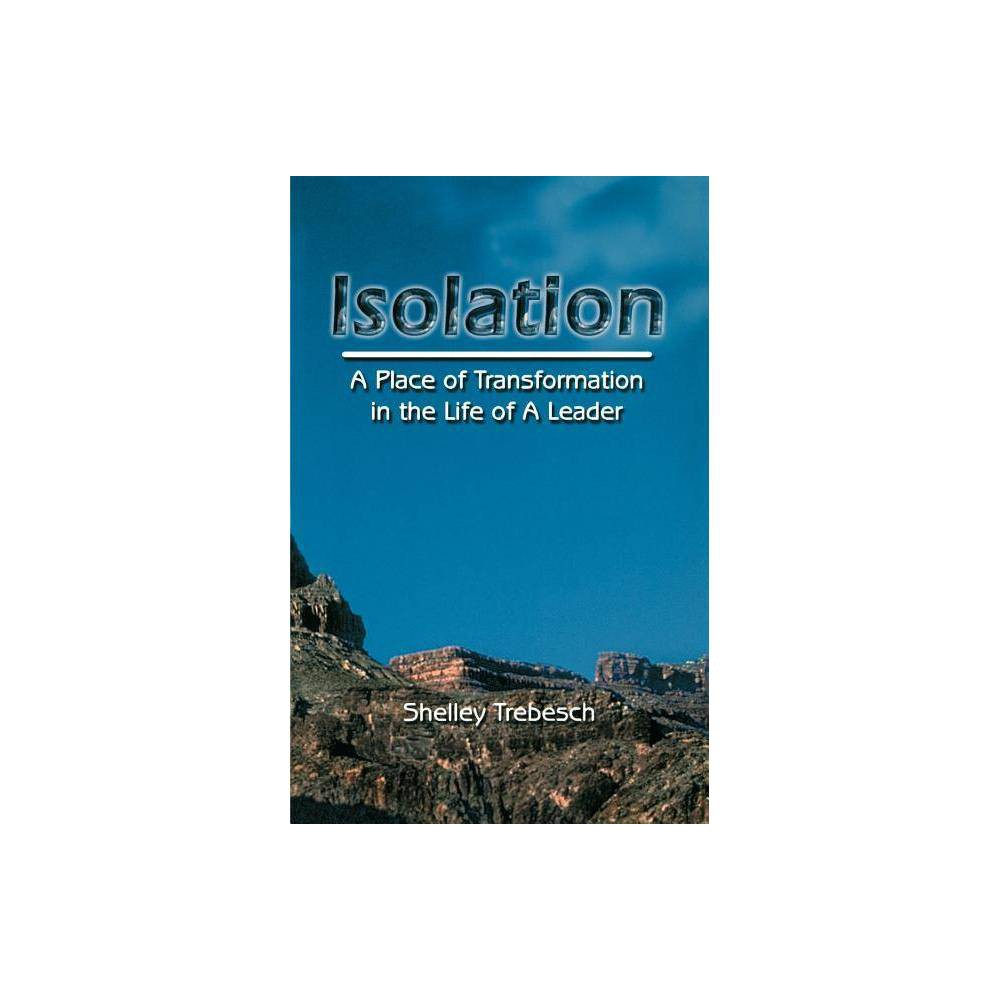 Isolation A Place Of Transformation In The Life Of A Leader By Trebesch Paperback