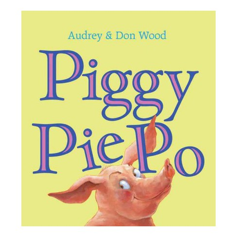 Piggy Pie Po (Board Book) - by  Audrey Wood (Board_book) - image 1 of 1