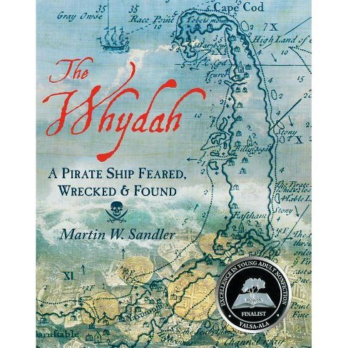 The Whydah: A Pirate Ship Feared, Wrecked, and Found - by  Martin W Sandler (Paperback) - image 1 of 1