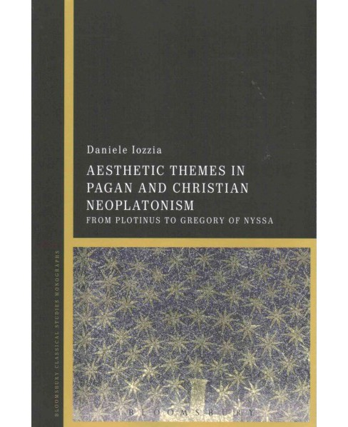 Aesthetic Themes in Pagan and Christian Neoplatonism : From Plotinus to Gregory of Nyssa (Reprint) - image 1 of 1