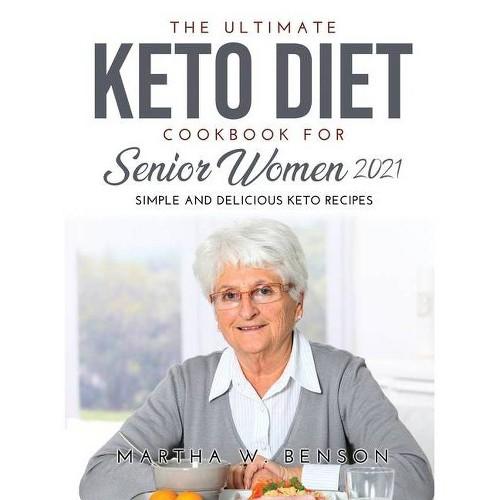 The Ultimate Keto Diet Cookbook for Senior Women 2021 - by Martha W Benson (Hardcover)