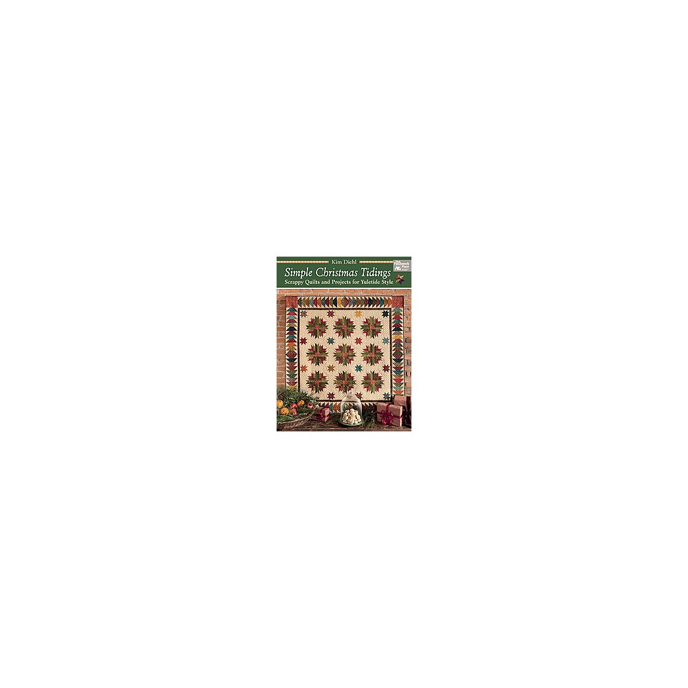Simple Christmas Tidings : Scrappy Quilts and Projects for Yuletide Style (Paperback) (Kim Diehl)