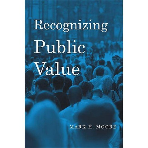 Recognizing Public Value - by  Mark H Moore (Hardcover) - image 1 of 1