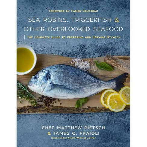 Sea Robins, Triggerfish & Other Overlooked Seafood - by  Matthew Pietsch & James Fraioli (Hardcover) - image 1 of 1