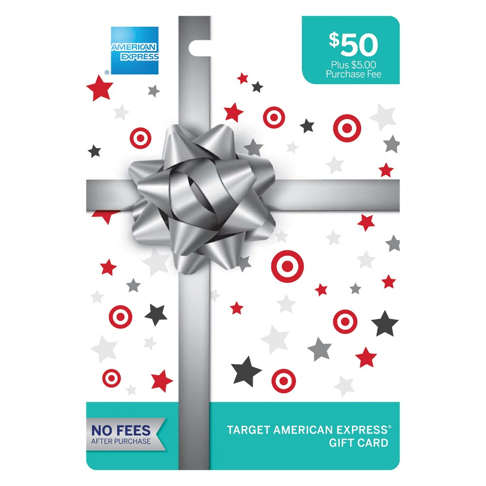 American Express Gift Card - $50 + $5 Fee The Target American Express Gift Card is an easy to use gift card, available in $25, $50, and $100 denominations (see exceptions below*). Use your Target American Express Gift Cards at millions of locations nationwide where American Express Cards are accepted. Card cannot be purchased with a Target GiftCard. Number of cards purchased may be limited. To return card, package must be unopened and unused. Features and Benefits: - May be used virtually everywhere American Express Cards are accepted in the U.S. - No fees after purchase - Funds do not expire *Availability: Gift Cards are only available for distribution in the United States. Restrictions apply in certain states: The $25 and $100 Gift Cards are not available to Hawaii residents, and the $25 Gift Cards are not available to Vermont residents. Terms and Conditions: Terms AND Conditions Apply TO THE Gift Card. See Cardholder Agreement at AmexGiftCard website for further details. The Gift Card may not be purchased for resale or resold. Cards may be used at U.S. merchants that accept American Express Cards. Funds do not expire. The Card cannot be used at ATMs. Not redeemable for cash, except where required by law. For customer service, call 1-833-792-5087. For balance inquiries, current Cardholder Agreement, and additional information visit AmexGiftCard website Fees: A one-time purchase fee in the following amounts is charged for each Gift Card at the time of purchase, except where otherwise required to comply with applicable law: $25 Gift Card = $4; $50 Gift Card = $5; $100 Gift Card = $6. NO Fees Will BE Applied TO THE Gift Card After Purchase (including dormancy, service or other fees). Expiration: The funds on the Gift Card do not expire. The Gift Card plastic is valid through the expiration date shown on the front of the Gift Card. Call 1-833-792-5087 or go to AmexGiftCard website to obtain a free replacement Gift Card if any balance remains when the Gift Card plastic expires. The replacement Gift Card will have a value equal to the remaining balance of the expired Gift Card.