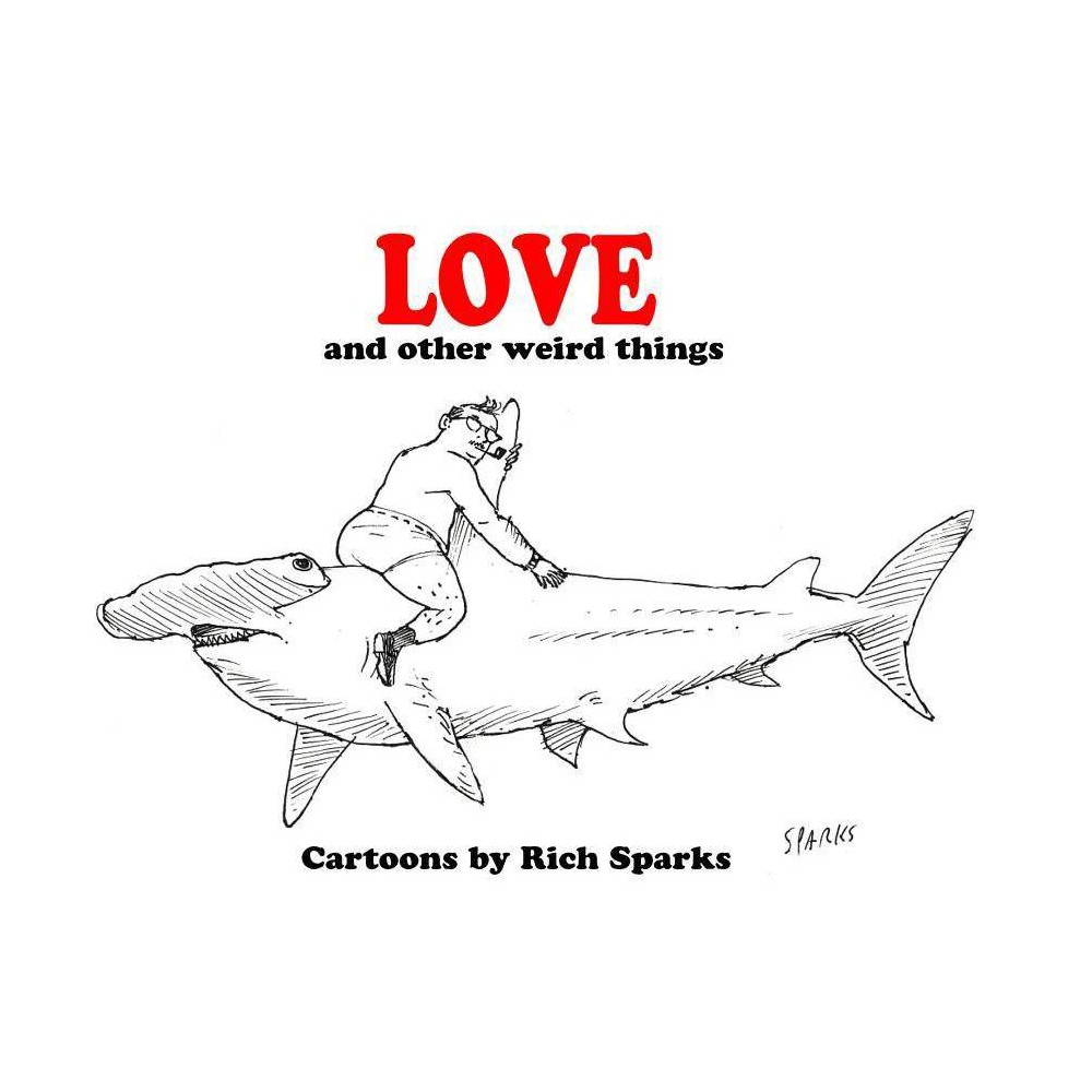 Love And Other Weird Things By Rich Sparks Paperback