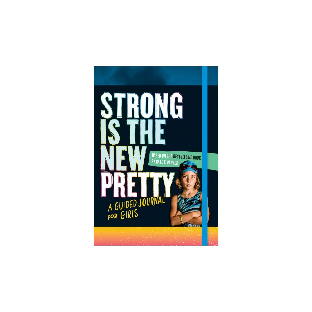Strong Is the New Pretty : A Guided Journal for Girls - Reprint by Kate T. Parker (Paperback)