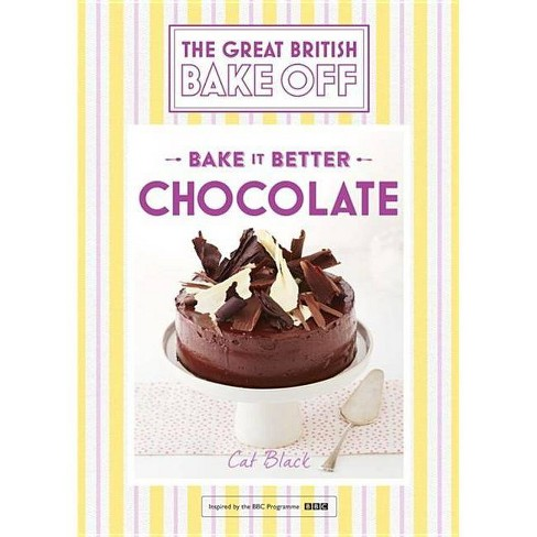 Great British Bake Off - Bake It Better (No.6): Chocolate - by  Cat Black (Hardcover) - image 1 of 1