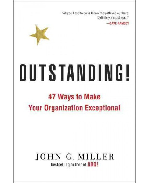 Outstanding! : 47 Ways to Make Your Organization Exceptional (Reprint) (Paperback) (John G. Miller) - image 1 of 1