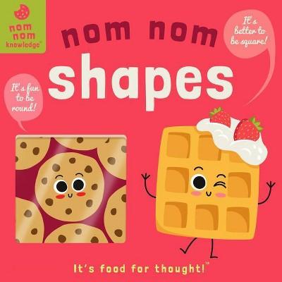Nom Nom: Shapes, 2 - (Nom Nom Knowledge) by  Forrest Everett (Board Book)