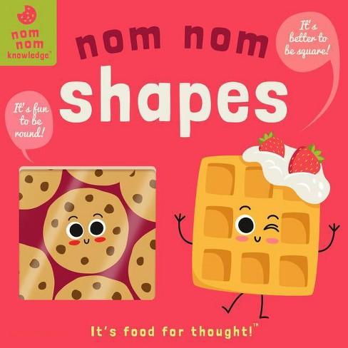 Nom Nom: Shapes - (Nom Nom Knowledge) by  Forrest Everett (Board_book) - image 1 of 1