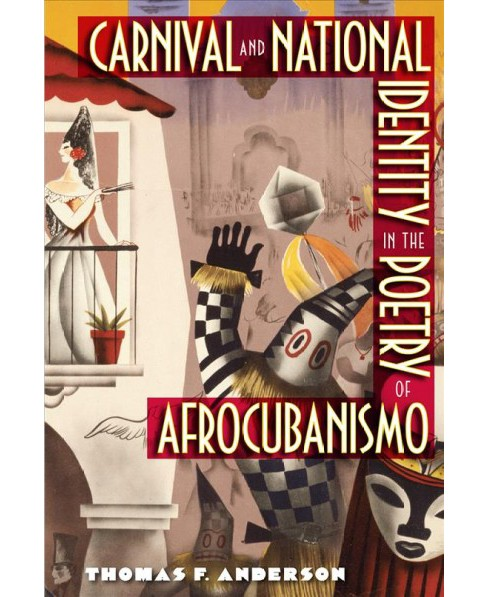 Carnival and National Identity in the Poetry of Afrocubanismo (Reprint) (Paperback) (Thomas F. Anderson) - image 1 of 1