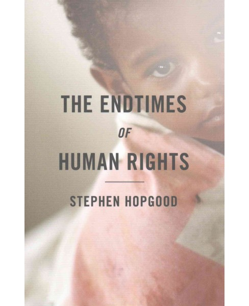 endtimes of human rights (Paperback) (Stephen Hopgood) - image 1 of 1