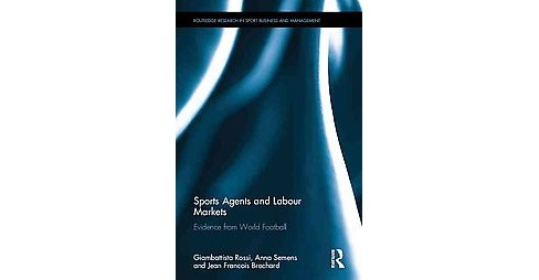 Sports Agents and Labour Markets : Evidence from world football (Hardcover) (Giambattista Rossi & Anna - image 1 of 1