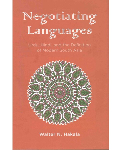 Negotiating Languages : Urdu, Hindi, and the Definition of Modern South Asia (Hardcover) (Walter N. - image 1 of 1