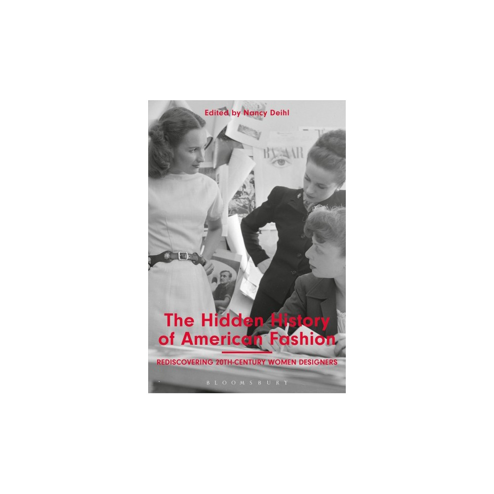 Hidden History of American Fashion : Rediscovering 20th-Century Women Designers - (Hardcover)