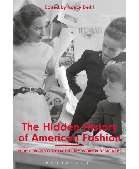 Hidden History of American Fashion : Rediscovering 20th-Century Women Designers -  (Hardcover) - image 1 of 1