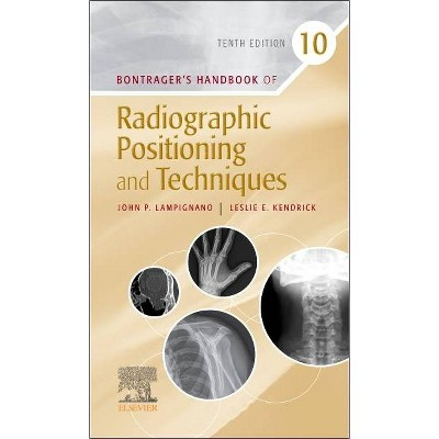 Bontrager's Handbook of Radiographic Positioning and Techniques - 10th Edition by  John Lampignano & Leslie E Kendrick (Spiral Bound)
